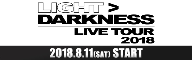 LIGHT DARKNESS LIVE TOUR 2018