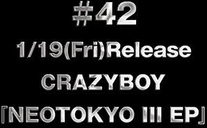 ♯42 1/19(Fri)Release CRAZYBOY 『NEOTOKYO III EP』