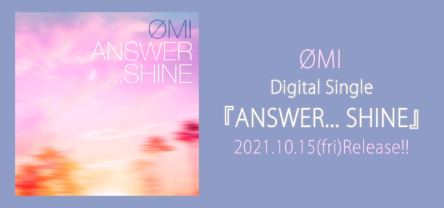 Digital Single ANSWER... SHINE 2021.10.15(fri)Release!!