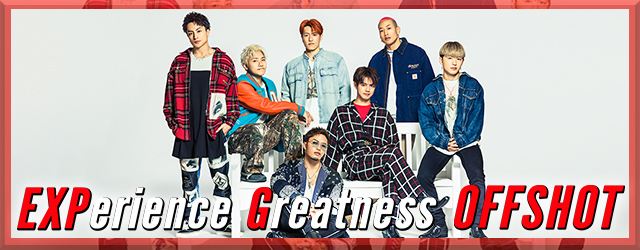 「EXPerience Greatness」OFFSHOT