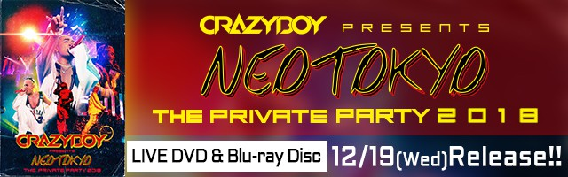 CRAZYBOY LIVE DVD & Blu-ray Disc『CRAZYBOY presents NEOTOKYO 〜THE PRIVATE PARTY 2018〜』